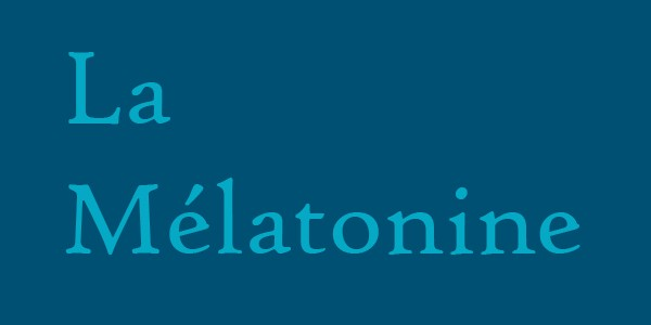 La Mélatonine pour les troubles du sommeil