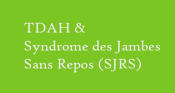 TDAH & Syndrome des Jambes sans repos