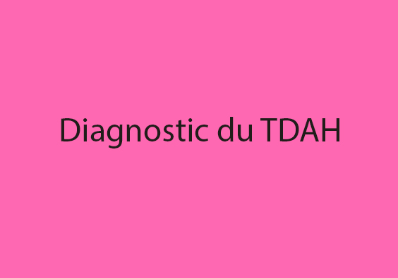 Diagnostic TDAH enfant Diagnostic TDAH adulte TDAH