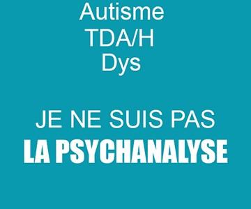 Autisme, TDAH, Dys … Je ne suis pas La Psychanalyse !!