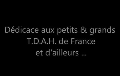 Dédicace aux petits & grands TDAH de France et d'ailleurs ….