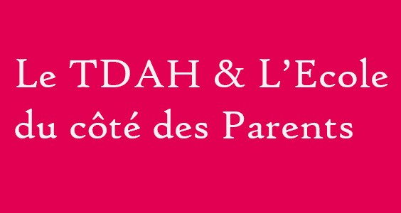 Le TDAH & l'école du côté des Parents