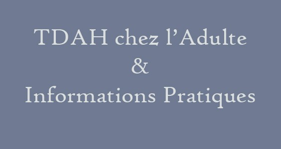 TDAH Chez l'adulte – Informations pratiques